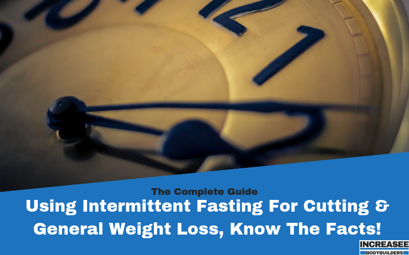 Use Intermittent Fasting For Cutting & General Weight Loss  Know The Facts!